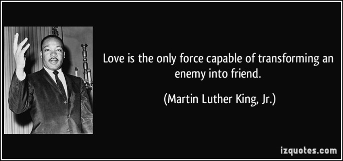love-is-the-only-force-capable-of-transforming-an-enemy-into-friend-3